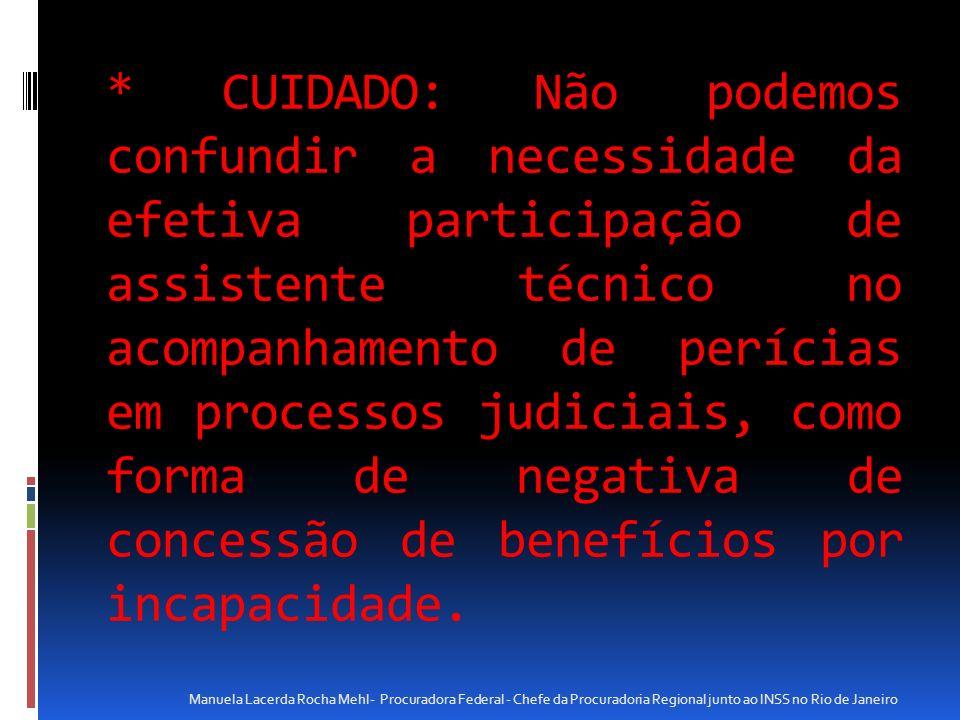 * CUIDADO: Não podemos confundir a necessidade da efetiva participação de assistente técnico no acompanhamento de perícias em processos judiciais, com