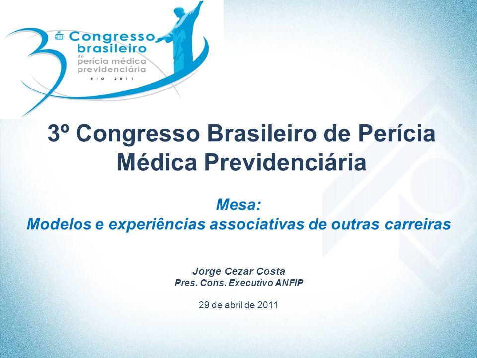 3º Congresso Brasileiro de Perícia Médica Previdenciária Mesa: Modelos e experiências associativas de outras carreiras Jorge Cezar Costa Pres. Cons. E