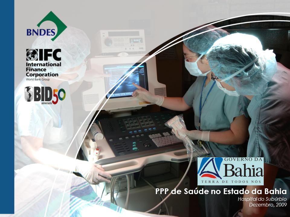 PPP de Saúde no Estado da Bahia PPP de Saúde no Estado da Bahia Hospital do Subúrbio Dezembro, 2009
