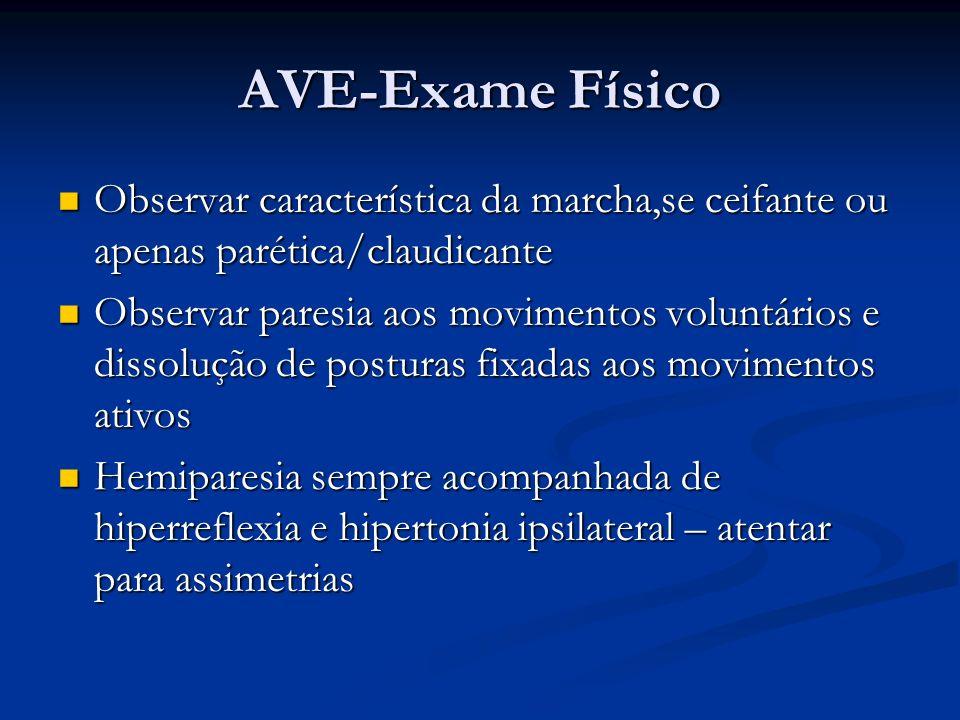 AVE-Exame Físico Observar característica da marcha,se ceifante ou apenas parética/claudicante Observar característica da marcha,se ceifante ou apenas