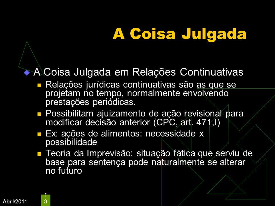 Abril/2011 13 A Coisa Julgada A Coisa Julgada em Relações Continuativas Relações jurídicas continuativas são as que se projetam no tempo, normalmente