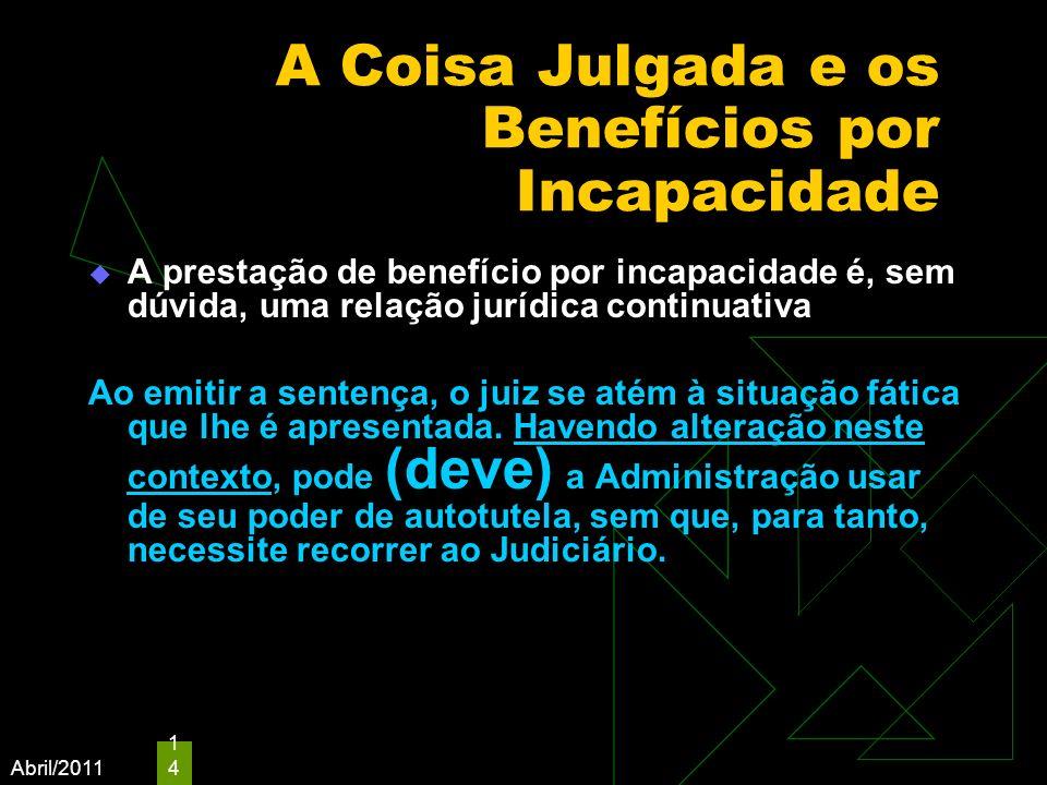 Abril/2011 14 A Coisa Julgada e os Benefícios por Incapacidade A prestação de benefício por incapacidade é, sem dúvida, uma relação jurídica continuat