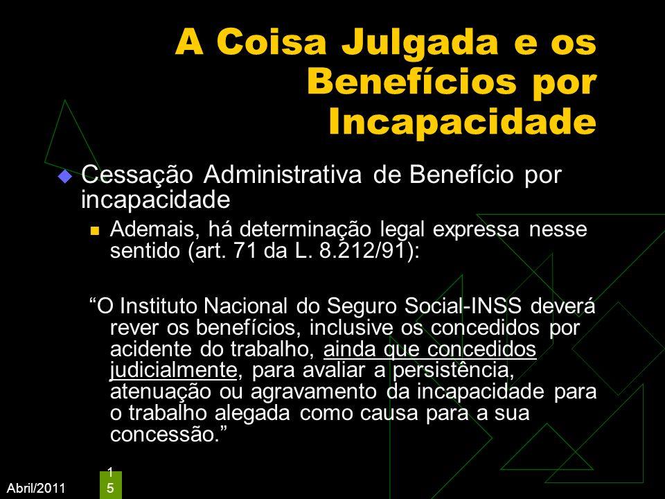 Abril/2011 15 A Coisa Julgada e os Benefícios por Incapacidade Cessação Administrativa de Benefício por incapacidade Ademais, há determinação legal ex