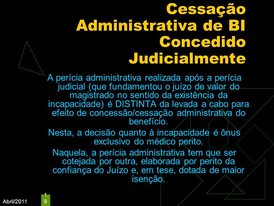Abril/2011 19 Cessação Administrativa de BI Concedido Judicialmente A perícia administrativa realizada após a perícia judicial (que fundamentou o juíz