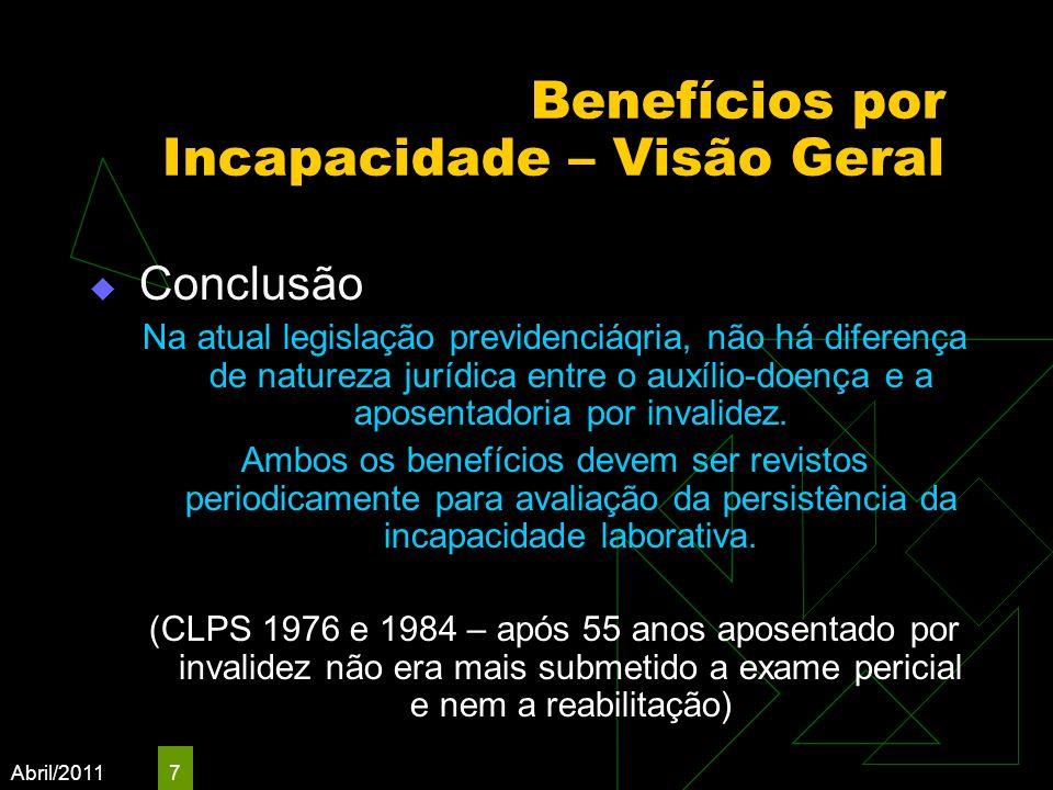 Abril/2011 7 Benefícios por Incapacidade – Visão Geral Conclusão Na atual legislação previdenciáqria, não há diferença de natureza jurídica entre o au
