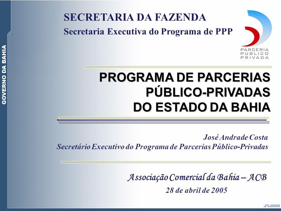 José Andrade Costa Secretário Executivo do Programa de Parcerias Público-Privadas PROGRAMA DE PARCERIAS PÚBLICO-PRIVADAS DO ESTADO DA BAHIA SECRETARIA