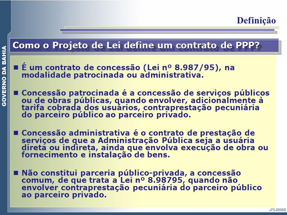 Como o Projeto de Lei define um contrato de PPP? É um contrato de concessão (Lei nº 8.987/95), na modalidade patrocinada ou administrativa. Concessão
