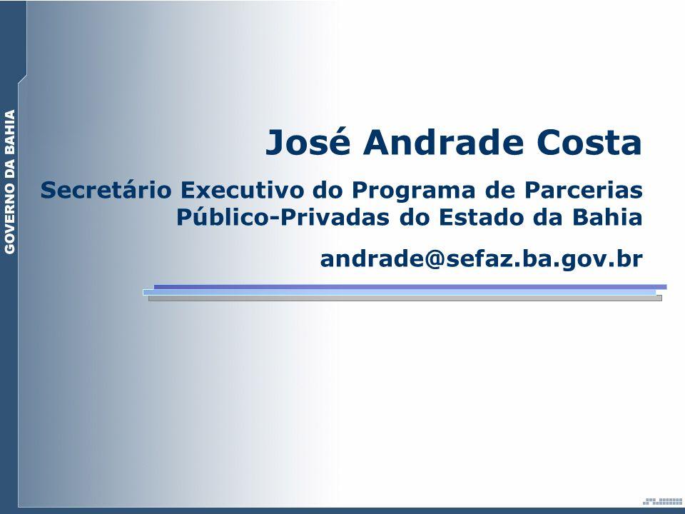 José Andrade Costa Secretário Executivo do Programa de Parcerias Público-Privadas do Estado da Bahia andrade@sefaz.ba.gov.br