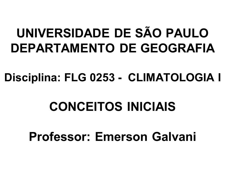 UNIVERSIDADE DE SÃO PAULO DEPARTAMENTO DE GEOGRAFIA Disciplina: FLG 0253 - CLIMATOLOGIA I CONCEITOS INICIAIS Professor: Emerson Galvani