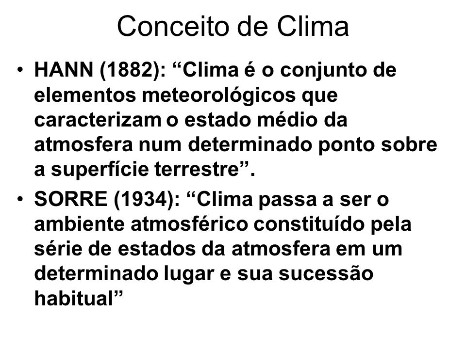 Conceito de Clima HANN (1882): Clima é o conjunto de elementos meteorológicos que caracterizam o estado médio da atmosfera num determinado ponto sobre