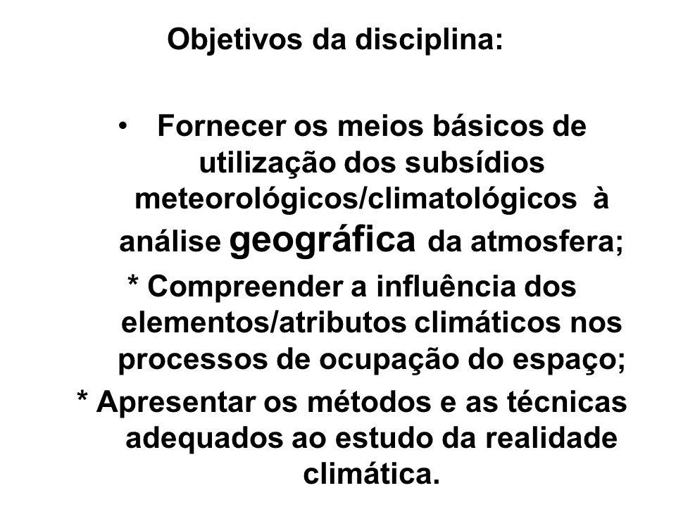 Objetivos da disciplina: Fornecer os meios básicos de utilização dos subsídios meteorológicos/climatológicos à análise geográfica da atmosfera; * Comp