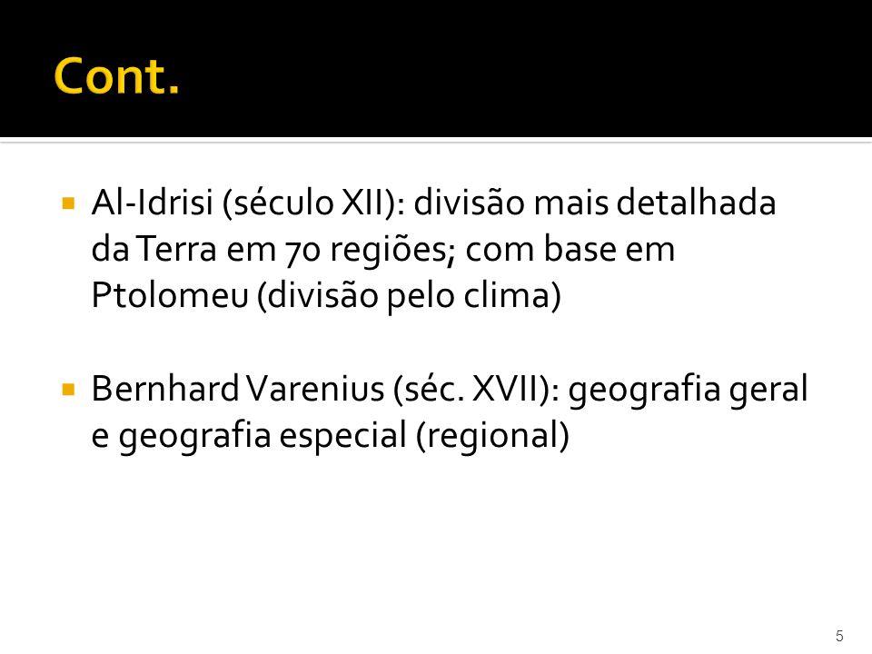 Al-Idrisi (século XII): divisão mais detalhada da Terra em 70 regiões; com base em Ptolomeu (divisão pelo clima) Bernhard Varenius (séc.