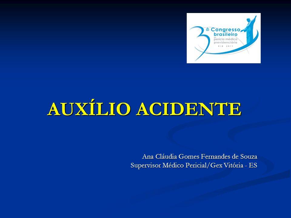 AUXÍLIO ACIDENTE Ana Cláudia Gomes Fernandes de Souza Supervisor Médico Pericial/Gex Vitória - ES