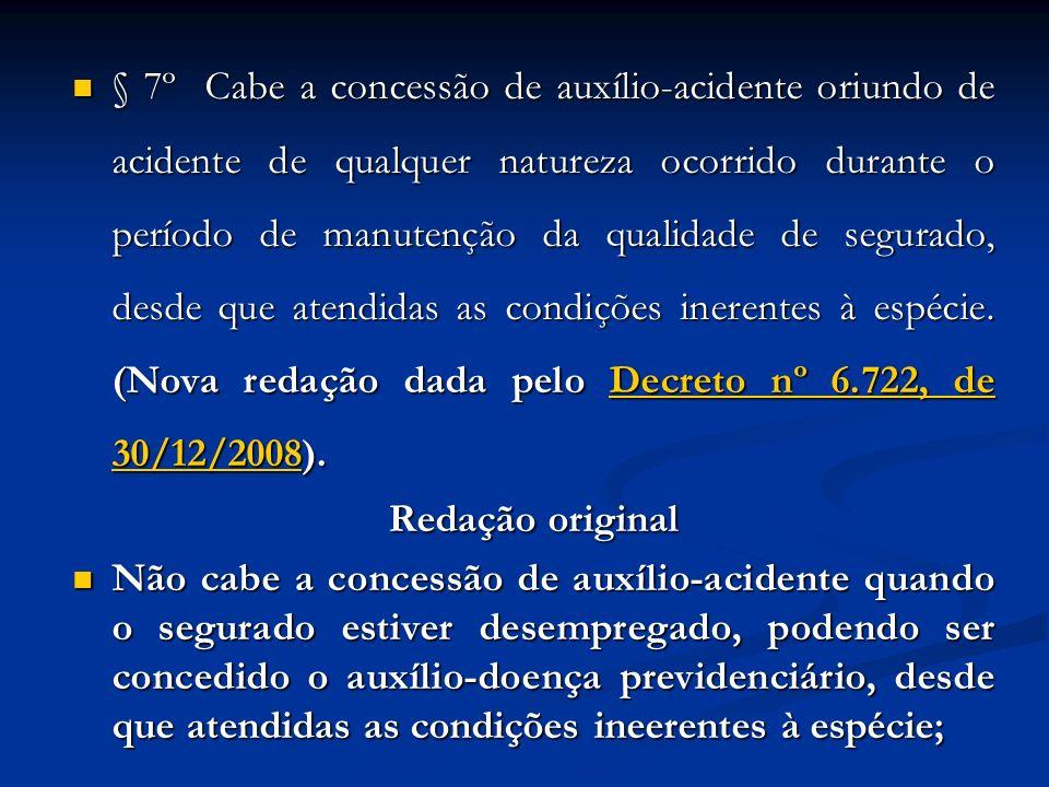 § 7º Cabe a concessão de auxílio-acidente oriundo de acidente de qualquer natureza ocorrido durante o período de manutenção da qualidade de segurado,