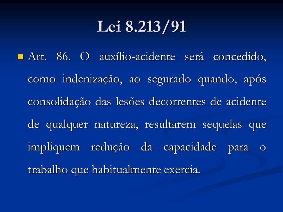Lei 8.213/91 Art. 86. O auxílio-acidente será concedido, como indenização, ao segurado quando, após consolidação das lesões decorrentes de acidente de