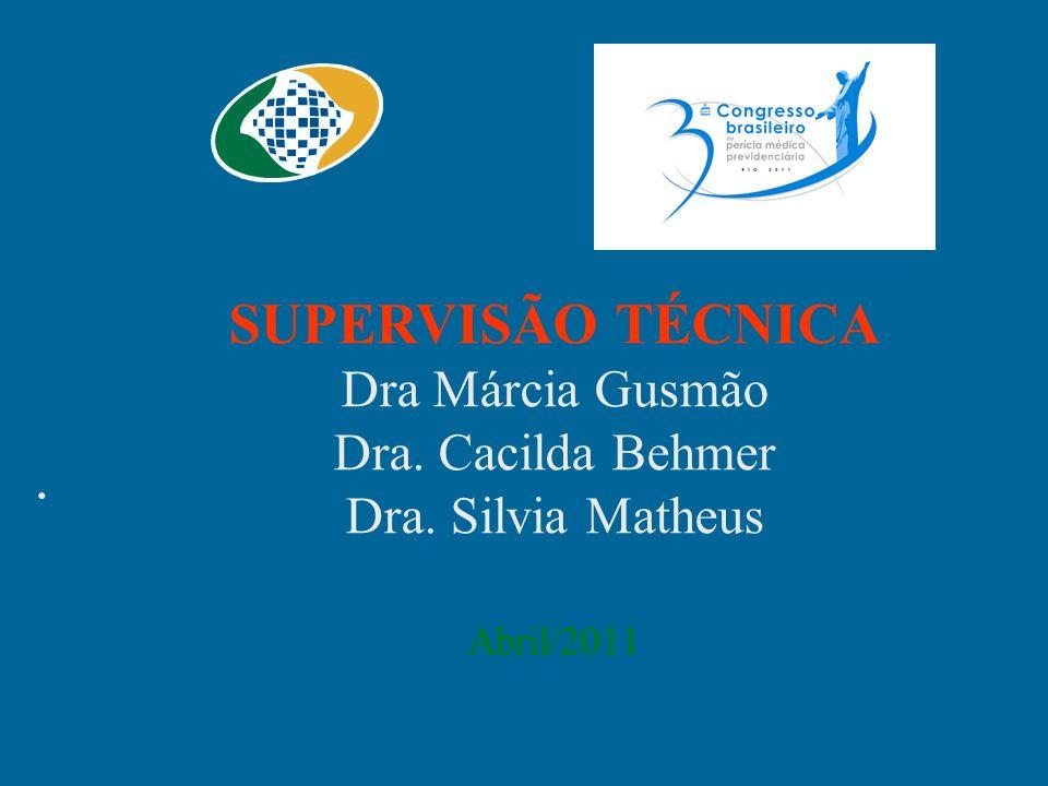 SUPERVISÃO TÉCNICA Dra Márcia Gusmão Dra. Cacilda Behmer Dra. Silvia Matheus Abril/2011.