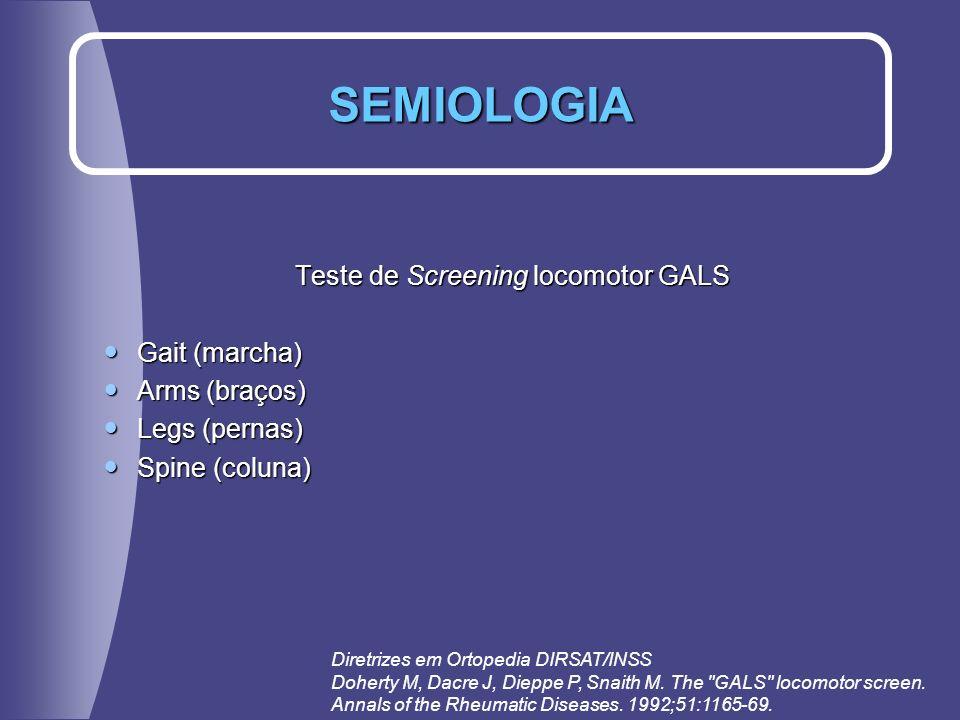 Teste de Screening locomotor GALS Gait (marcha) Gait (marcha) Arms (braços) Arms (braços) Legs (pernas) Legs (pernas) Spine (coluna) Spine (coluna) SE