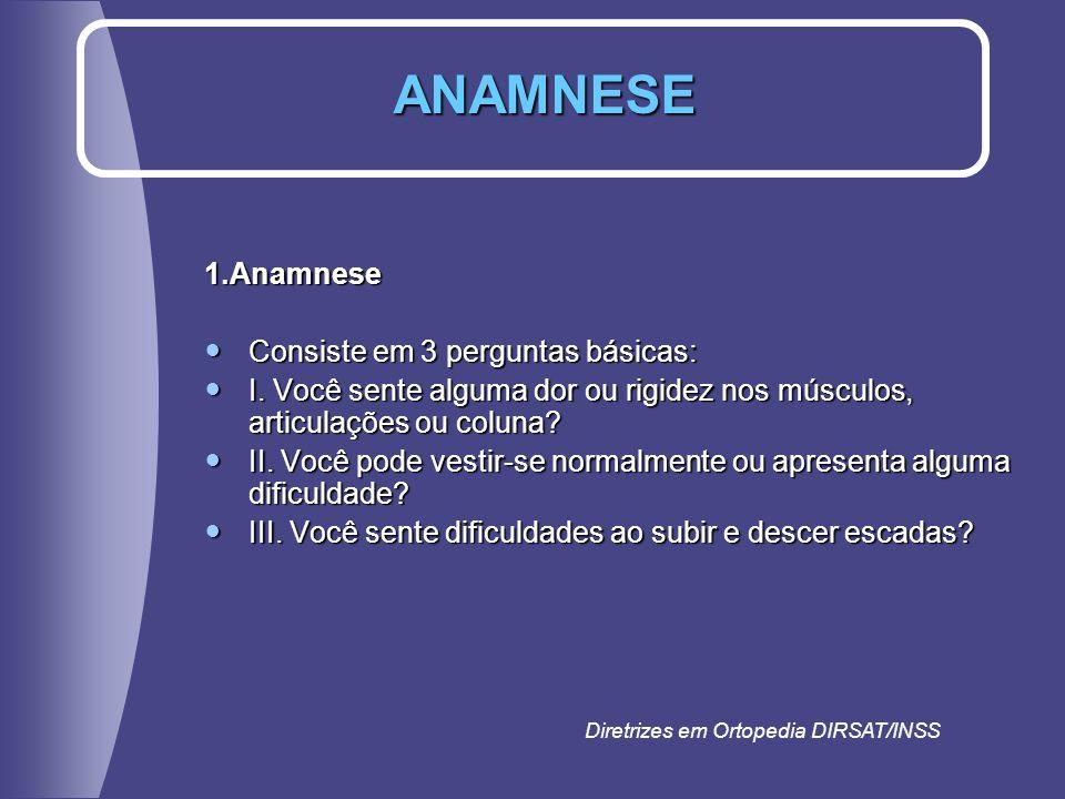 1.Anamnese Consiste em 3 perguntas básicas: Consiste em 3 perguntas básicas: I. Você sente alguma dor ou rigidez nos músculos, articulações ou coluna?