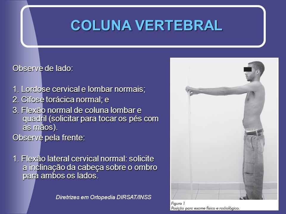 Observe de lado: 1. Lordose cervical e lombar normais; 2. Cifose torácica normal; e 3. Flexão normal de coluna lombar e quadril (solicitar para tocar