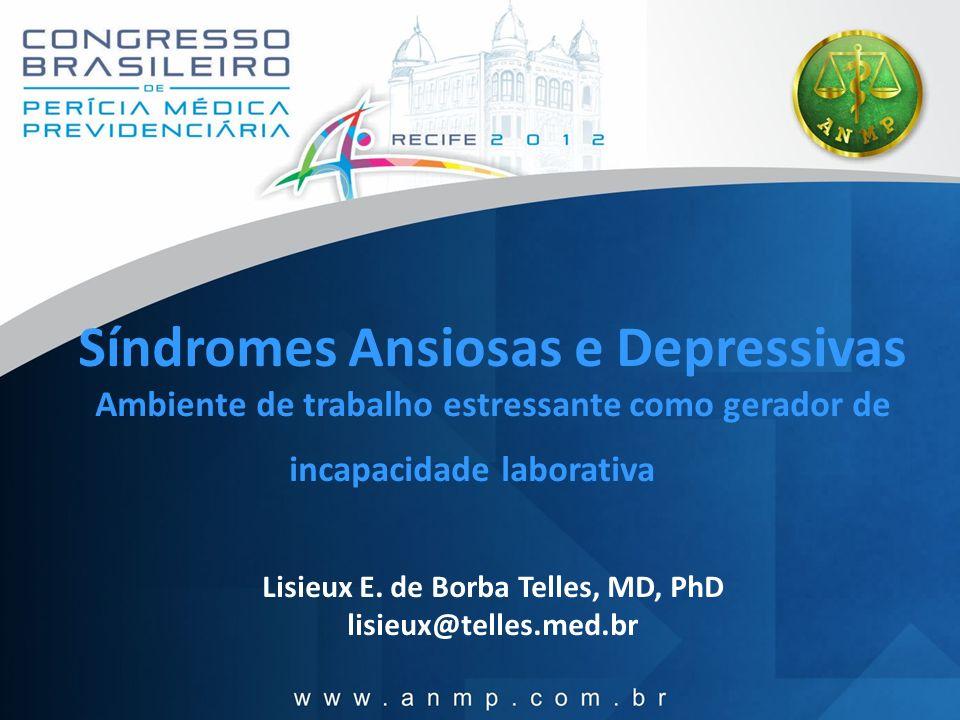 Síndromes Ansiosas e Depressivas Ambiente de trabalho estressante como gerador de incapacidade laborativa Lisieux E. de Borba Telles, MD, PhD lisieux@