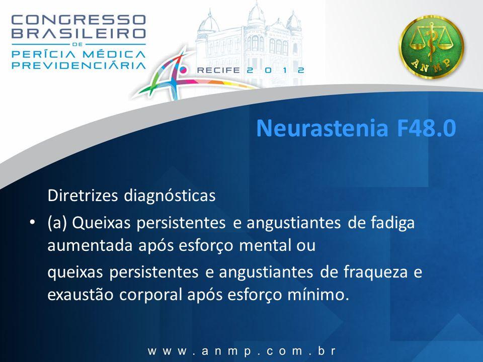 Neurastenia F48.0 Diretrizes diagnósticas (a) Queixas persistentes e angustiantes de fadiga aumentada após esforço mental ou queixas persistentes e an