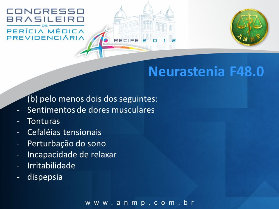 Neurastenia F48.0 (b) pelo menos dois dos seguintes: -Sentimentos de dores musculares -Tonturas -Cefaléias tensionais -Perturbação do sono -Incapacida