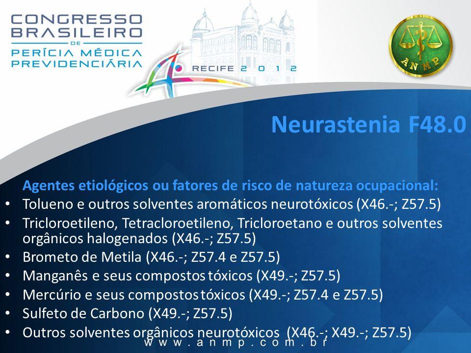 Neurastenia F48.0 Agentes etiológicos ou fatores de risco de natureza ocupacional: Tolueno e outros solventes aromáticos neurotóxicos (X46.-; Z57.5) T