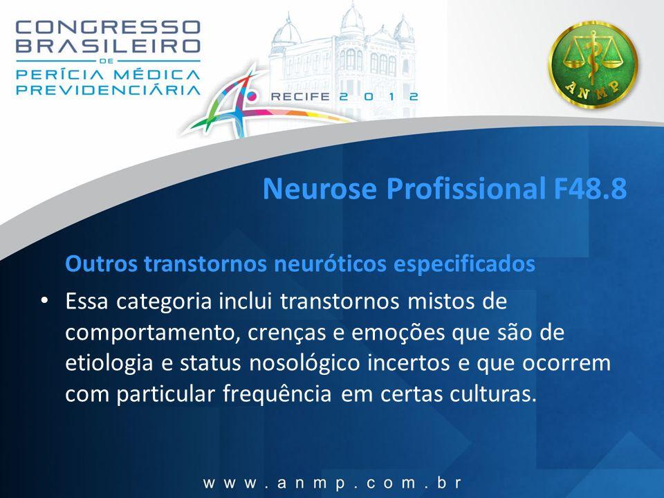 Neurose Profissional F48.8 Outros transtornos neuróticos especificados Essa categoria inclui transtornos mistos de comportamento, crenças e emoções qu