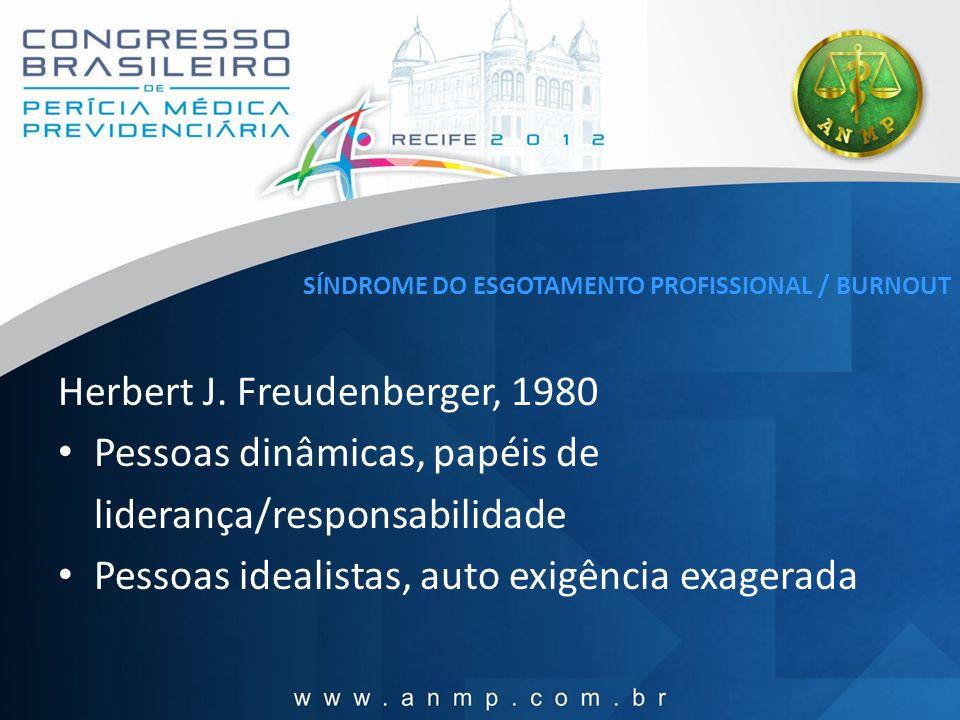 SÍNDROME DO ESGOTAMENTO PROFISSIONAL / BURNOUT Herbert J. Freudenberger, 1980 Pessoas dinâmicas, papéis de liderança/responsabilidade Pessoas idealist