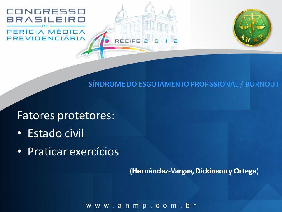 SÍNDROME DO ESGOTAMENTO PROFISSIONAL / BURNOUT Fatores protetores: Estado civil Praticar exercícios (Hernández-Vargas, Dickinson y Ortega)