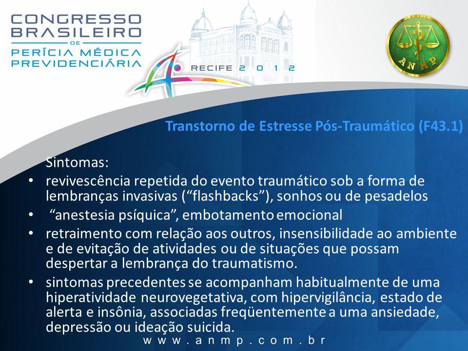 Transtorno de Estresse Pós-Traumático (F43.1) Sintomas: revivescência repetida do evento traumático sob a forma de lembranças invasivas (flashbacks),