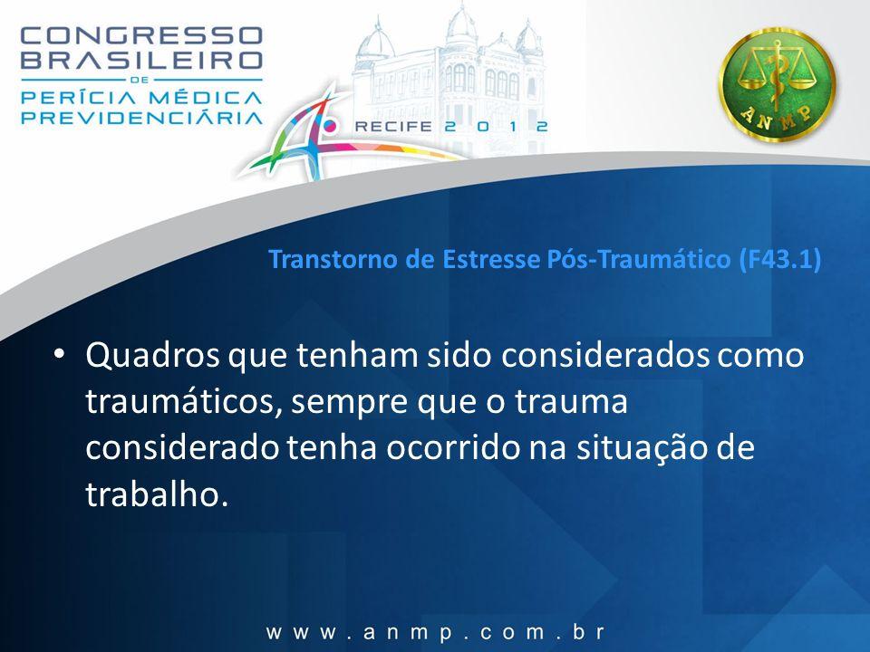 Transtorno de Estresse Pós-Traumático (F43.1) Quadros que tenham sido considerados como traumáticos, sempre que o trauma considerado tenha ocorrido na