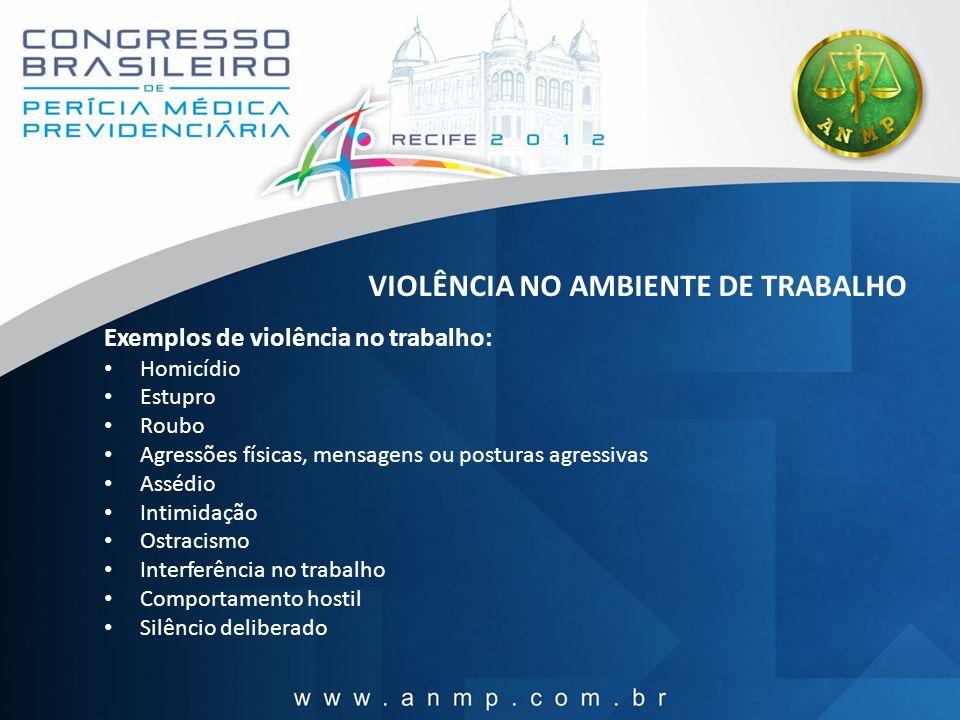 VIOLÊNCIA NO AMBIENTE DE TRABALHO Exemplos de violência no trabalho: Homicídio Estupro Roubo Agressões físicas, mensagens ou posturas agressivas Asséd