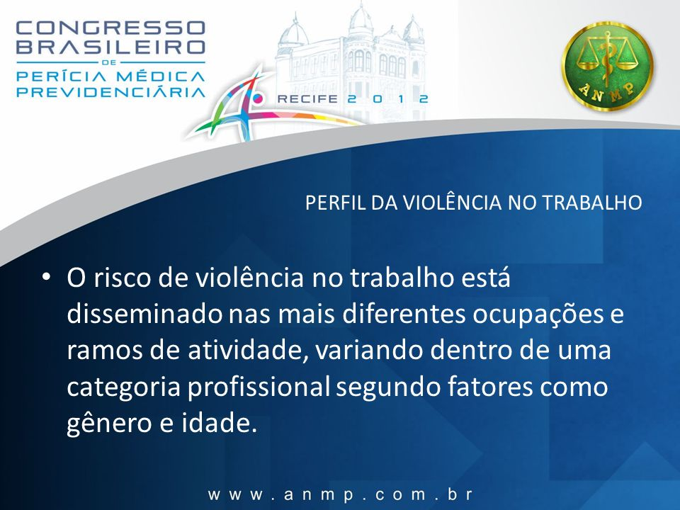 PERFIL DA VIOLÊNCIA NO TRABALHO O risco de violência no trabalho está disseminado nas mais diferentes ocupações e ramos de atividade, variando dentro