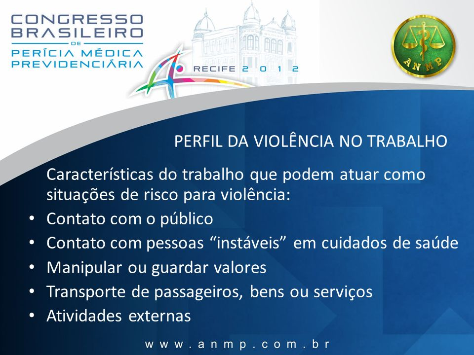 PERFIL DA VIOLÊNCIA NO TRABALHO Características do trabalho que podem atuar como situações de risco para violência: Contato com o público Contato com