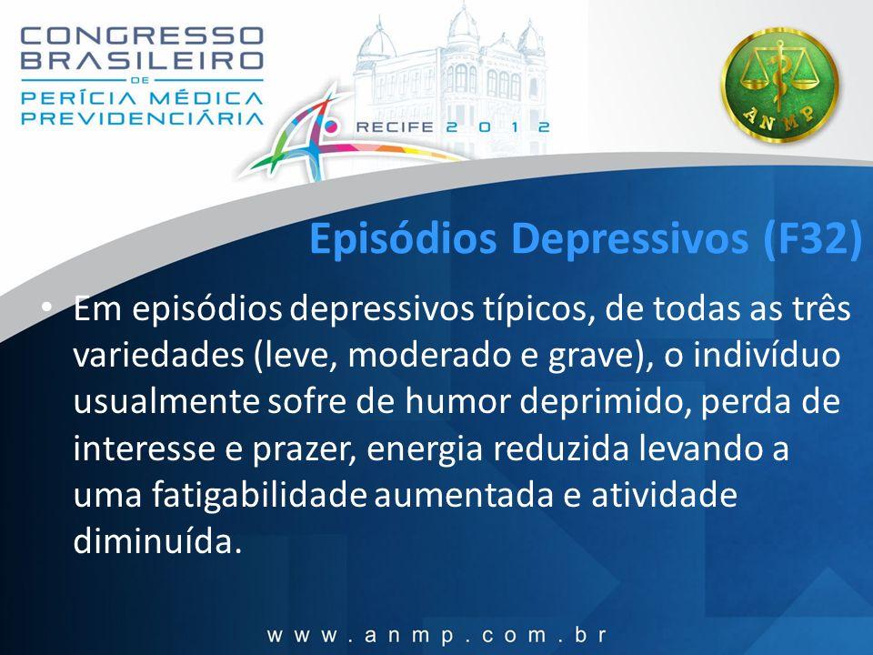 Episódios Depressivos (F32) Em episódios depressivos típicos, de todas as três variedades (leve, moderado e grave), o indivíduo usualmente sofre de hu