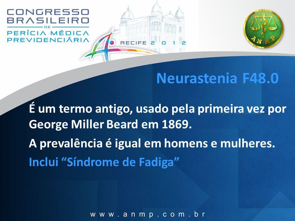 Neurastenia F48.0 É um termo antigo, usado pela primeira vez por George Miller Beard em 1869. A prevalência é igual em homens e mulheres. Inclui Síndr