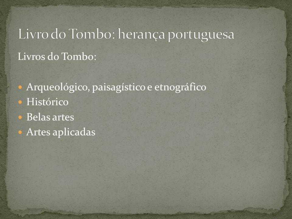 Livros do Tombo: Arqueológico, paisagístico e etnográfico Histórico Belas artes Artes aplicadas