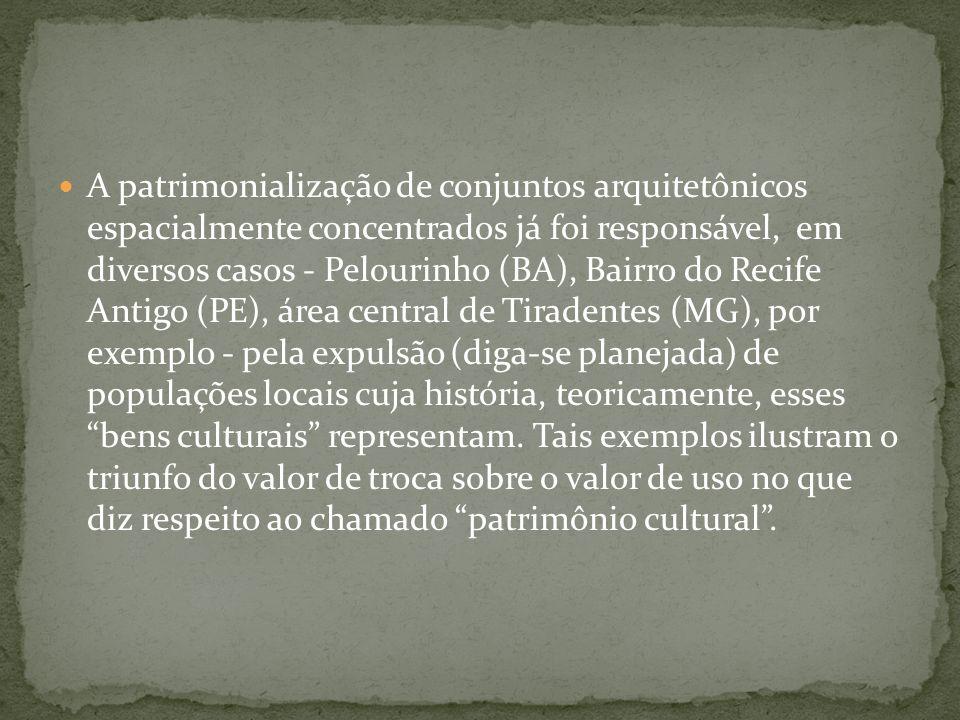 A patrimonialização de conjuntos arquitetônicos espacialmente concentrados já foi responsável, em diversos casos - Pelourinho (BA), Bairro do Recife A