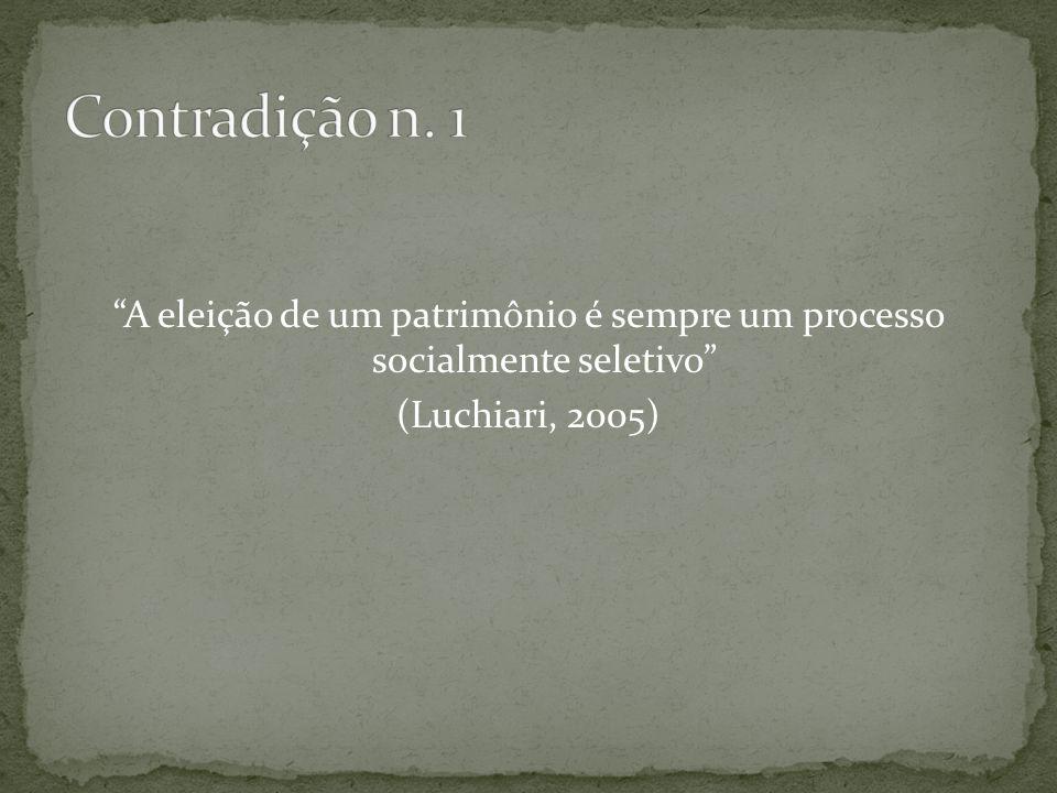 A eleição de um patrimônio é sempre um processo socialmente seletivo (Luchiari, 2005)