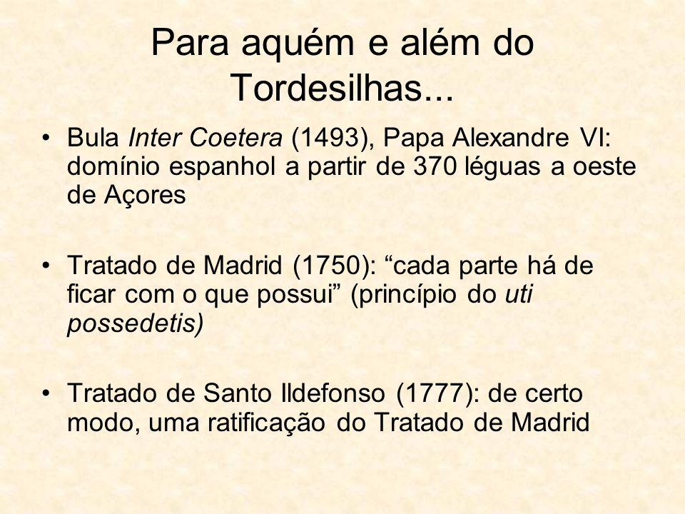 Para aquém e além do Tordesilhas... Bula Inter Coetera (1493), Papa Alexandre VI: domínio espanhol a partir de 370 léguas a oeste de Açores Tratado de