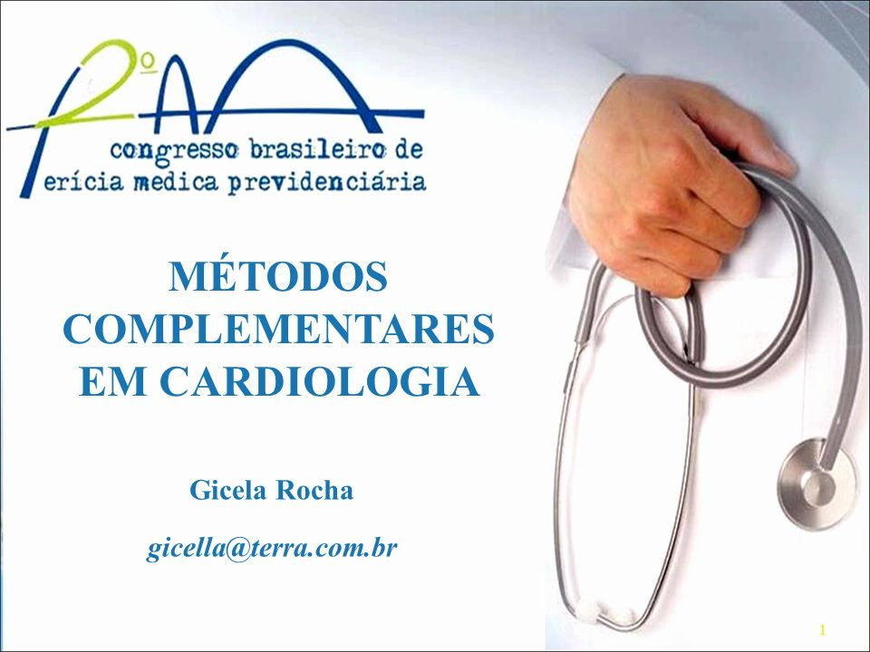 MÉTODOS COMPLEMENTARES EM CARDIOLOGIA Gicela Rocha gicella@terra.com.br 1