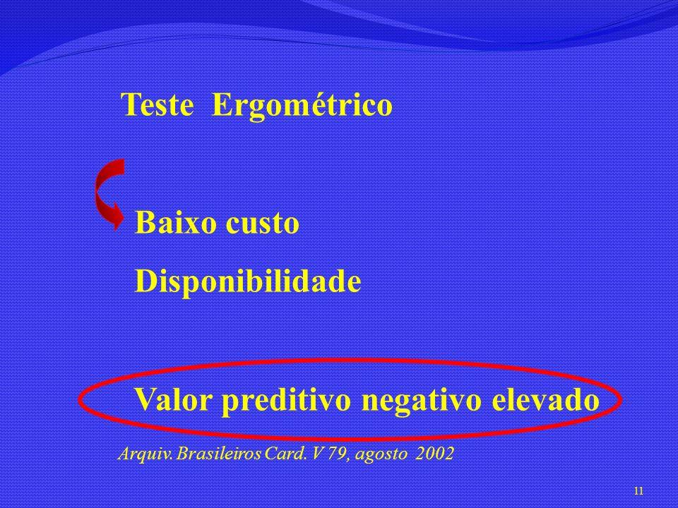 Teste Ergométrico Baixo custo Disponibilidade Valor preditivo negativo elevado Arquiv. Brasileiros Card. V 79, agosto 2002 11