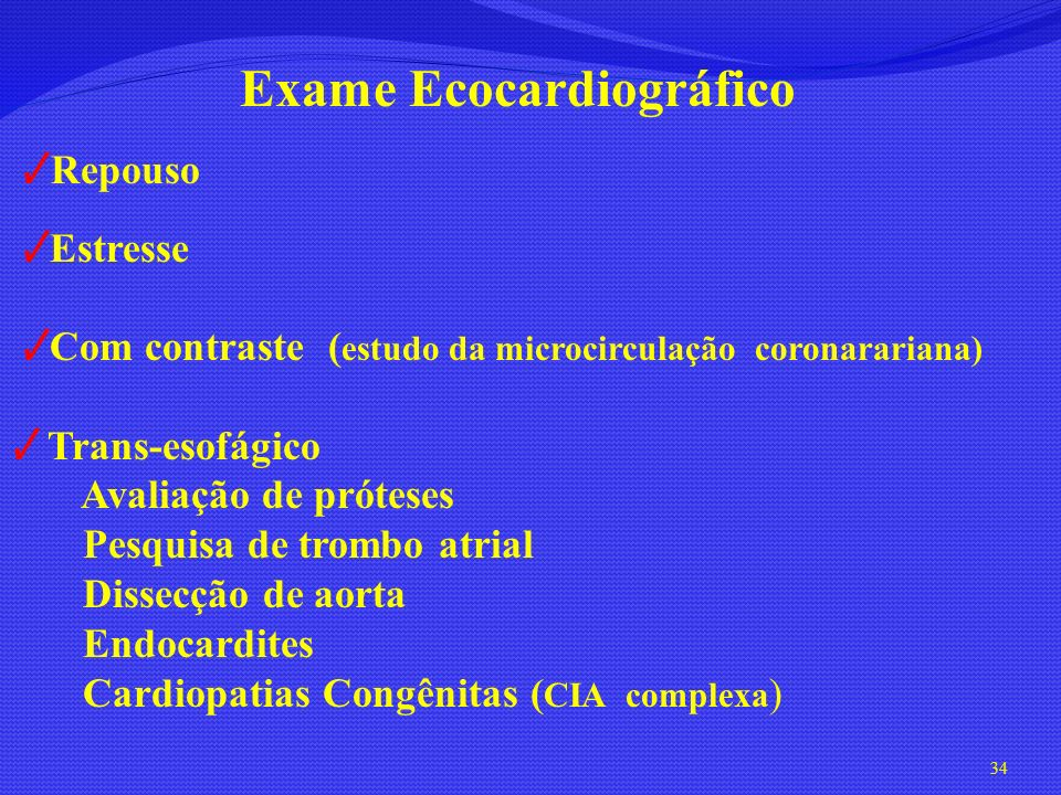 Exame Ecocardiográfico Repouso Estresse Com contraste ( estudo da microcirculação coronarariana) Trans-esofágico Avaliação de próteses Pesquisa de tro