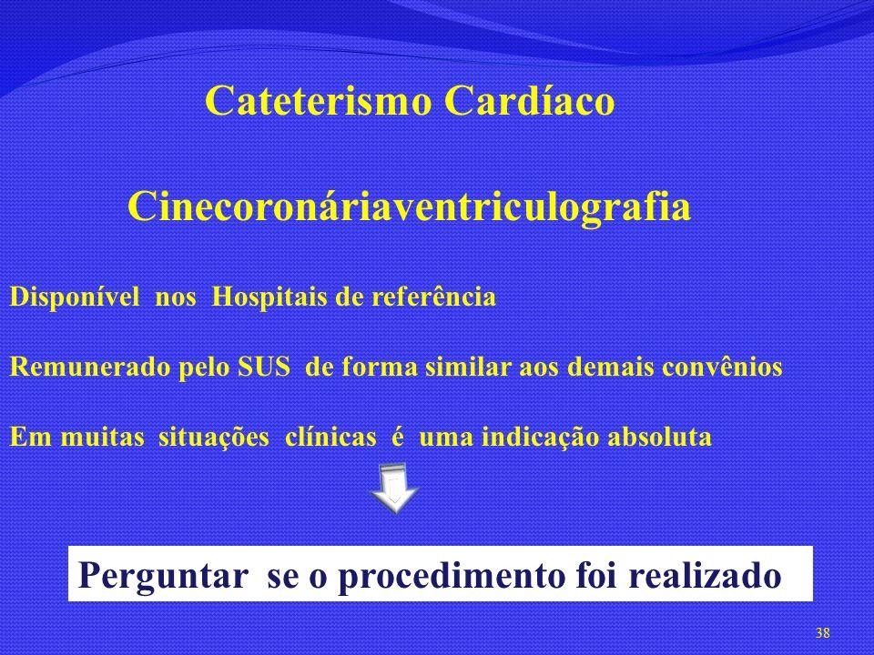 38 Cateterismo Cardíaco Cinecoronáriaventriculografia Disponível nos Hospitais de referência Remunerado pelo SUS de forma similar aos demais convênios