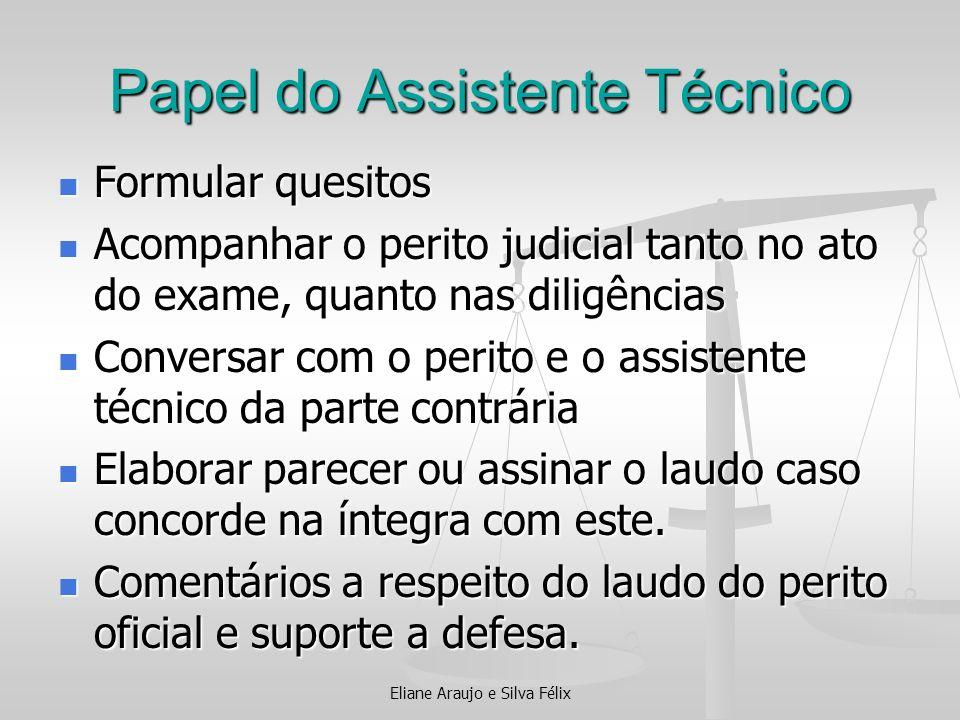 Papel do Assistente Técnico Formular quesitos Formular quesitos Acompanhar o perito judicial tanto no ato do exame, quanto nas diligências Acompanhar