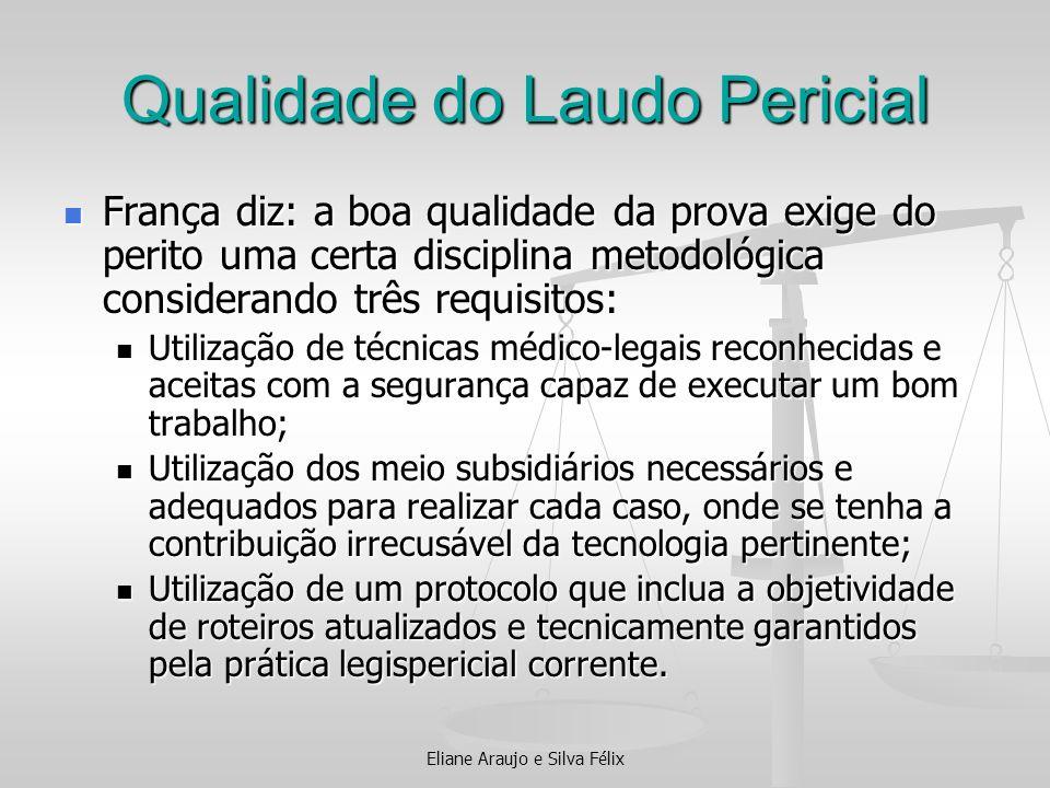 Qualidade do Laudo Pericial França diz: a boa qualidade da prova exige do perito uma certa disciplina metodológica considerando três requisitos: Franç