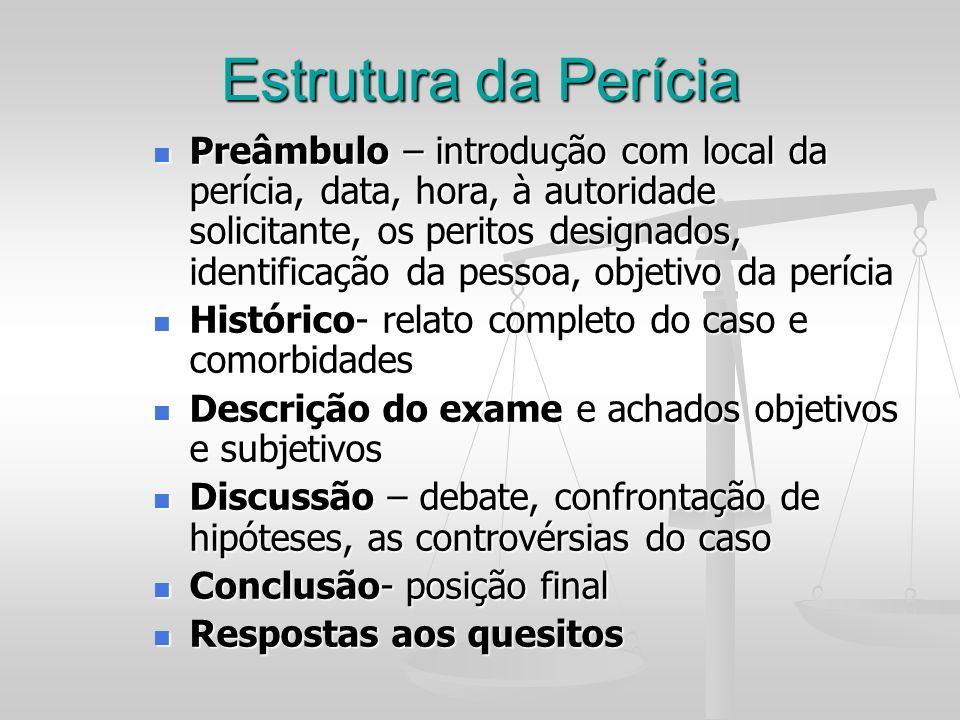 Estrutura da Perícia Preâmbulo – introdução com local da perícia, data, hora, à autoridade solicitante, os peritos designados, identificação da pessoa