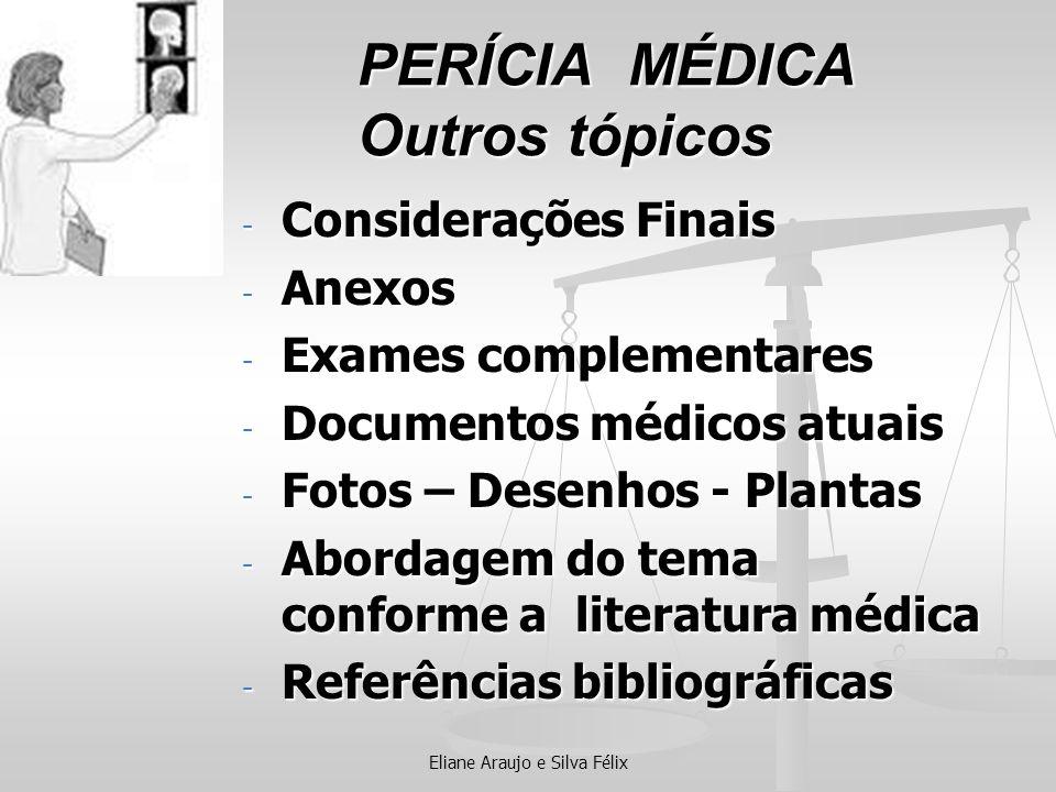 Eliane Araujo e Silva Félix PERÍCIA MÉDICA Outros tópicos - Considerações Finais - Anexos - Exames complementares - Documentos médicos atuais - Fotos
