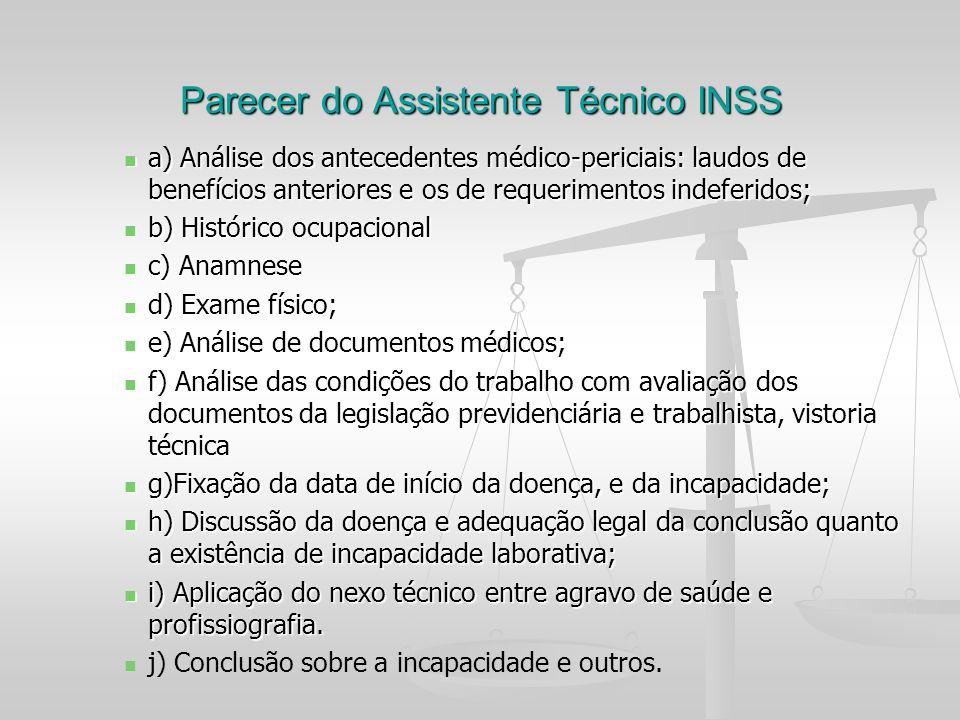 Parecer do Assistente Técnico INSS a) Análise dos antecedentes médico-periciais: laudos de benefícios anteriores e os de requerimentos indeferidos; a)